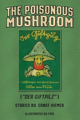 The Poisonous Mushroom: Der Giftpilz - Hiemer, Ernst, and Dalton, Thomas (Translated by)
