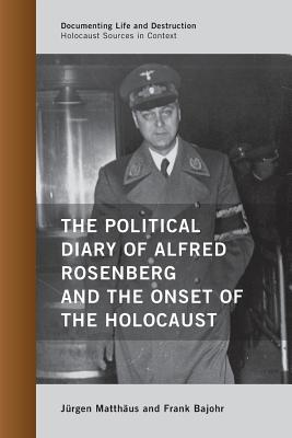 The Political Diary of Alfred Rosenberg and the Onset of the Holocaust - Matthaus, Jurgen, and Bajohr, Frank