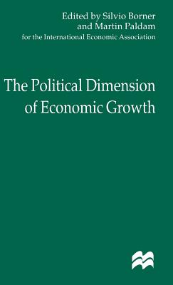 The Political Dimension of Economic Growth - Borner, Silvio (Editor), and Kaser, Michael (Editor), and Paldam, Martin (Editor)