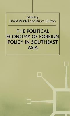 The Political Economy of Foreign Policy in Southeast Asia - Wurfel, David