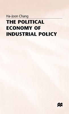 The Political Economy of Industrial Policy - Chang, H.