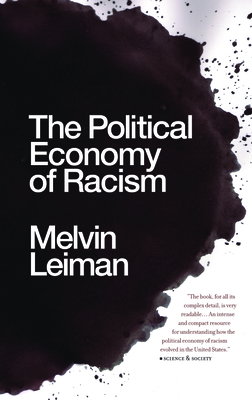 The Political Economy of Racism - Leiman, Melvin M