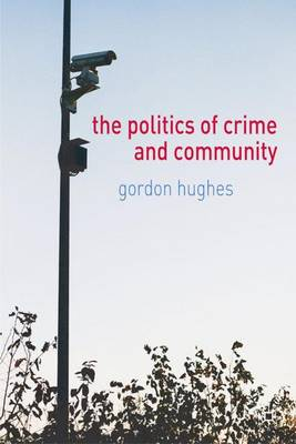 The Politics of Crime and Community - Hughes, Gordon