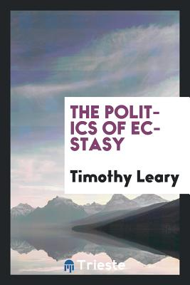 The Politics of Ecstasy - Leary, Timothy