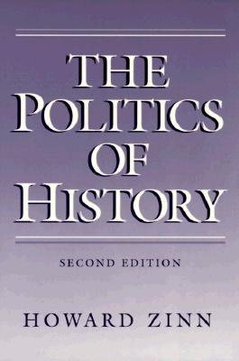 The Politics of History - Zinn, Howard, Ph.D.