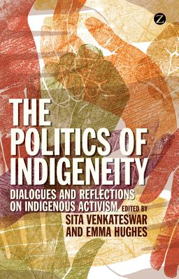 The Politics of Indigeneity: Dialogues and Reflections on Indigenous Activism - Venkateswar, Sita (Editor)