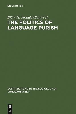 The Politics of Language Purism - Jernudd, Bjorn H (Editor), and Shapiro, Michael J (Editor)
