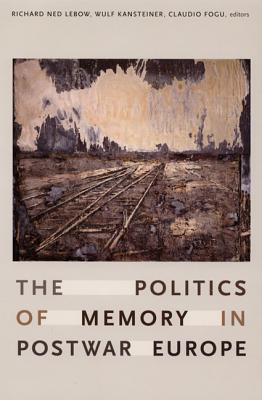 The Politics of Memory in Postwar Europe - LeBow, Richard Ned, Professor (Editor)