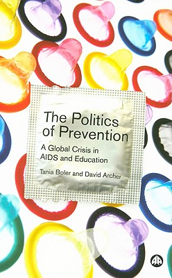 The Politics of Prevention: A Global Crisis in AIDS and Education - Boler, Tania, and Archer, David