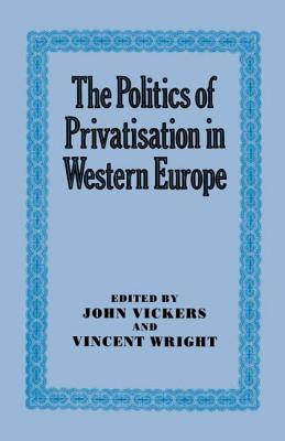 The Politics of Privatisation in Western Europe - Vickers John