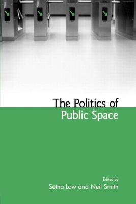 The Politics of Public Space - Low, Setha (Editor)