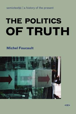 The Politics of Truth - Foucault, Michel, and Lotringer, Sylvere (Editor), and Rajchman, John, Professor (Introduction by)