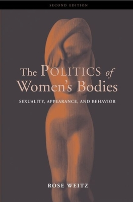 The Politics of Women's Bodies: Sexuality, Appearance, and Behavior - Weitz, Rose (Editor)