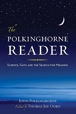 The Polkinghorne Reader: Science, Faith, and the Search for Meaning - Polkinghorne, John C, and Oord, Thomas Jay (Editor)
