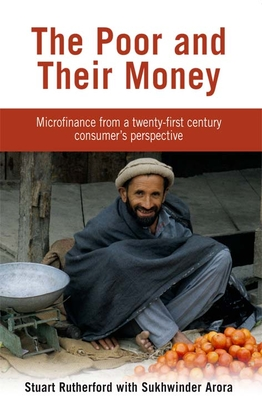 The Poor and Their Money: Microfinance from a Twenty-First Century Consumer's Perspective - Rutherford, Stuart