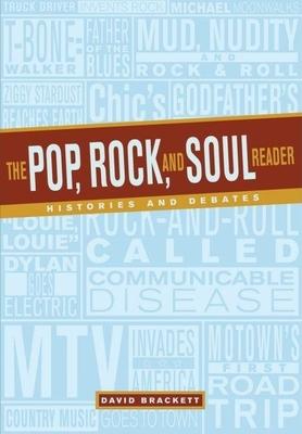 The Pop, Rock, and Soul Reader: Histories and Debates - Brackett, David