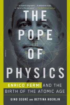The Pope of Physics: Enrico Fermi and the Birth of the Atomic Age - Segre, Gino, and Hoerlin, Bettina