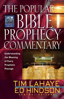The Popular Bible Prophecy Commentary: Understanding the Meaning of Every Prophetic Passage - LaHaye, Tim, Dr., and Hindson, Edward E, Dr., D.Phil., and Brindle, Wayne A (Editor)