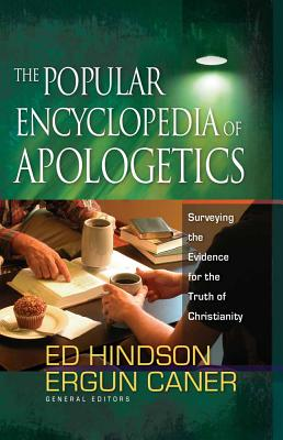 The Popular Encyclopedia of Apologetics: Surveying the Evidence for the Truth of Christianity - Hindson, Ed, Dr., and Caner, Ergun