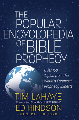 The Popular Encyclopedia of Bible Prophecy: Over 150 Topics from the World's Foremost Prophecy Experts - LaHaye, Tim, and Hindson, Ed, Dr.