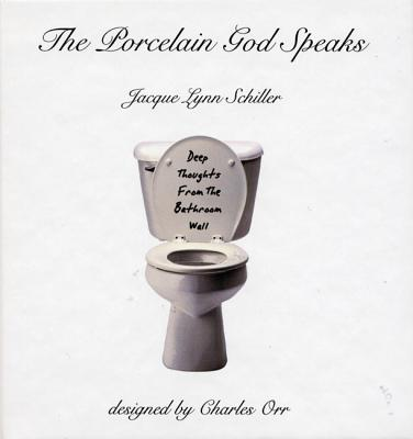The Porcelain God Speaks: Deep Thoughts from the Bathroom Wall - Schiller, Jacque Lynn