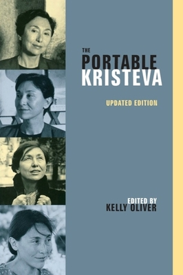 The Portable Kristeva - Kristeva, Julia, Professor, and Oliver, Kelly, Professor (Editor)