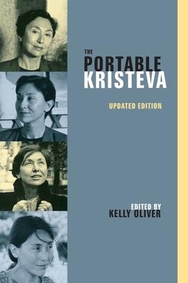 The Portable Kristeva - Kristeva, Julia, and Oliver, Kelly (Editor)
