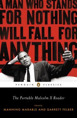The Portable Malcolm X Reader: A Man Who Stands for Nothing Will Fall for Anything - Marable, Manning, Professor (Editor), and Felber, Garrett (Editor)