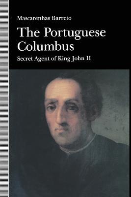 The Portuguese Columbus: Secret Agent of King John II - Barreto, Maxcarenhas, and Brown, Reginald A