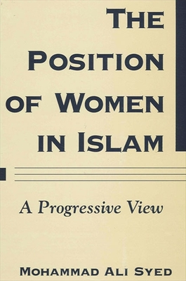 The Position of Women in Islam: A Progressive View - Syed, Mohammad Ali