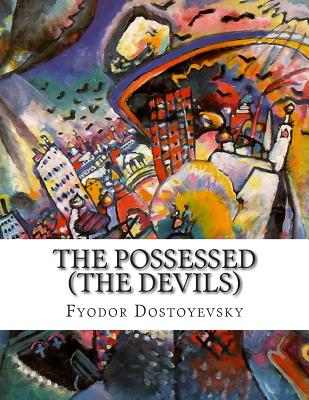 The Possessed (the Devils) - Dostoyevsky, Fyodor, and Garnett, Constance (Translated by)