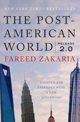 The Post-American World: Release 2.0 - Zakaria, Fareed