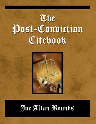 The Post-Conviction Citebook - Bounds, Joe Allan