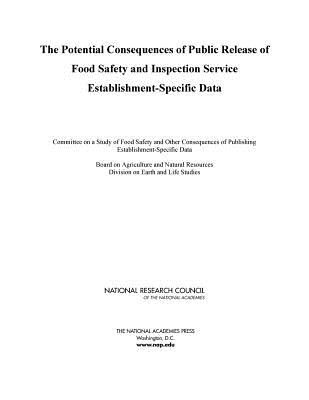 The Potential Consequences of Public Release of Food Safety and Inspection Service Establishment-Specific Data - National Research Council, and Division on Earth and Life Studies, and Board on Agriculture and Natural Resources