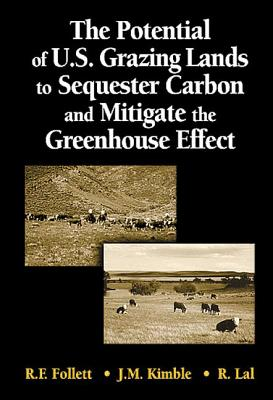 The Potential of U.S. Grazing Lands to Sequester Carbon and Mitigate the Greenhouse Effect - Follett, Ronald F (Editor)