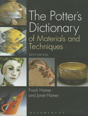 The Potter's Dictionary of Materials and Techniques - Hamer, Frank, and Hamer, Janet
