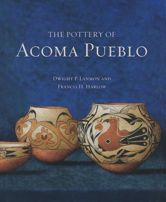 The Pottery of Acoma Pueblo - Lanmon, Dwight P, and Harlow, Francis H