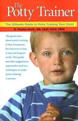 The Potty Trainer: The Ultimate Guide to Potty Training Your Child - Smith, D Preston, M.D., and Neece, John, PH.D., J.D. (Foreword by), and Neece, Janis Grimes, PH.D. (Foreword by)
