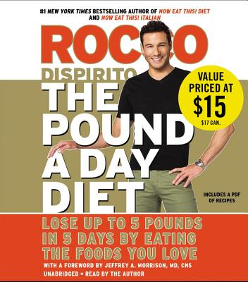 The Pound a Day Diet: Lose Up to 5 Pounds in 5 Days by Eating the Foods You Love - DiSpirito, Rocco (Read by), and Author (Read by), and Morrison, Jeffrey A (Foreword by)