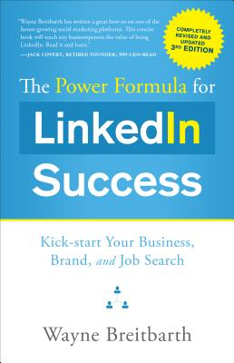 The Power Formula for Linkedin Success (Third Edition - Completely Revised): Kick-Start Your Business, Brand, and Job Search - Breitbarth, Wayne