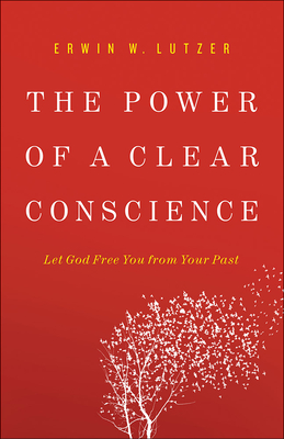 The Power of a Clear Conscience: Let God Free You from Your Past - Lutzer, Erwin W, Dr.