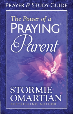 The Power of a Praying Parent: Prayer and Study Guide - Omartian, Stormie