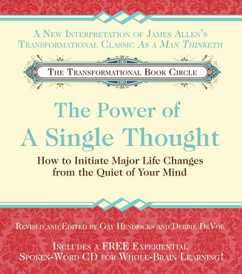 The Power of a Single Thought: How to Initiate Major Life Changes from the Quiet of Your Mind - Hendricks, Gay, Dr., PH D, and Devoe, Debbie