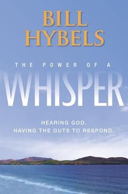 The Power of a Whisper: Hearing God, Having the Guts to Respond - Hybels, Bill