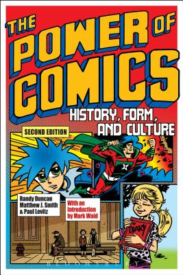 The Power of Comics: History, Form, and Culture - Duncan, Randy, and Levitz, Paul, and Smith, Matthew J.