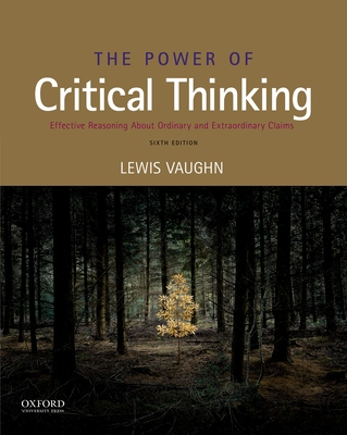 The Power of Critical Thinking: Effective Reasoning about Ordinary and Extraordinary Claims - Vaughn, Lewis
