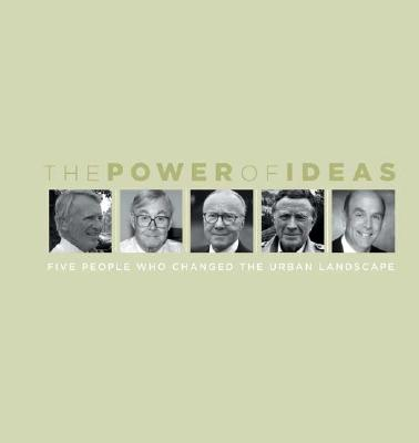 The Power of Ideas: Five People Who Changed the Urban Landscape - Porter, Douglas R, and Lassar, Terry, and Goldberger, Paul (Foreword by)