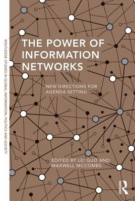 The Power of Information Networks: New Directions for Agenda Setting - Guo, Lei (Editor), and McCombs, Maxwell (Editor)