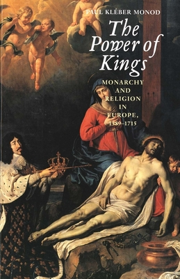 The Power of Kings: Monarchy and Religion in Europe 1589-1715 - Monod, Paul Kleber, Professor