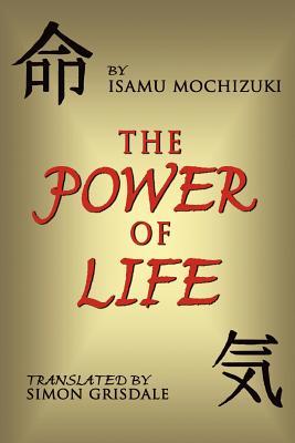 The Power of Life - Mochizuki, MR Isamu